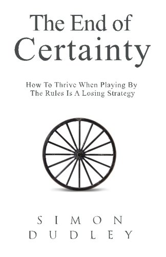 9781619613430: The End of Certainty: How To Thrive When Playing By The Rules Is A Losing Strategy