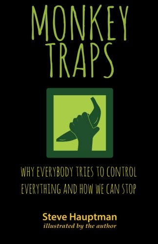 9781619613805: Monkeytraps: Why Everybody Tries to Control Everything and How We Can Stop