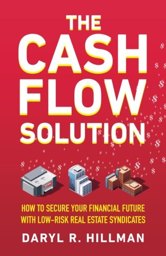 9781619613881: The Cash Flow Solution: How To Secure Your Financial Future With Low-Risk Real Estate Syndicates