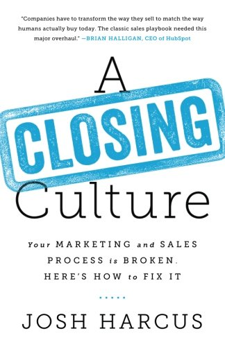 9781619614536: A Closing Culture: Your Marketing and Sales Process Is Broken. Here's How to Fix It.