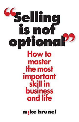 9781619614772: Selling is Not Optional: How to Master the Most Important Skill in Business and Life