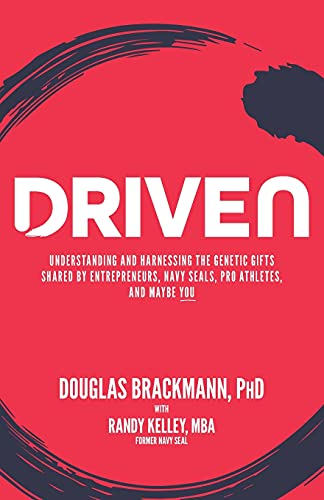 Driven: Understanding and Harnessing the Genetic Gifts Shared by Entrepreneurs, Navy SEALs, Pro ...