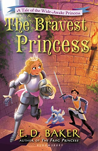 The Bravest Princess (Tales of the Wide-Awake Princess): Baker, E. D.