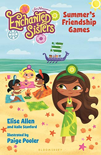 Jim Henson's Enchanted Sisters: Summer's Friendship Games: Allen, Elise; Stanford, Halle