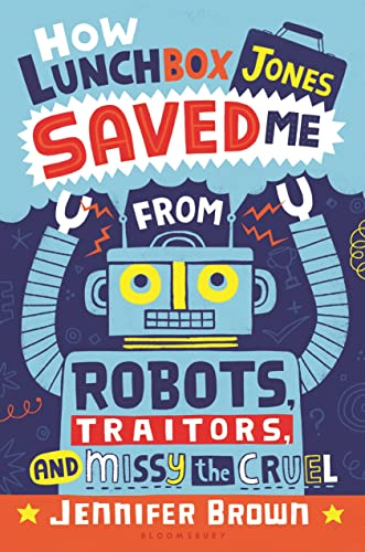 9781619634541: How Lunchbox Jones Saved Me from Robots, Traitors, and Missy the Cruel