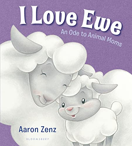 I Love Ewe: An Ode to Animal Moms: Zenz, Aaron