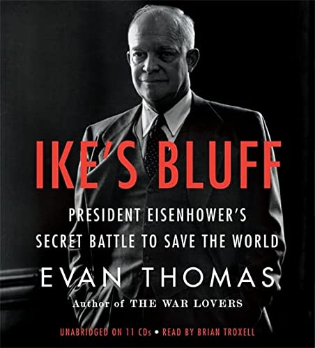 Ike's Bluff: President Eisenhower's Secret Battle to Save the World: Evan Thomas