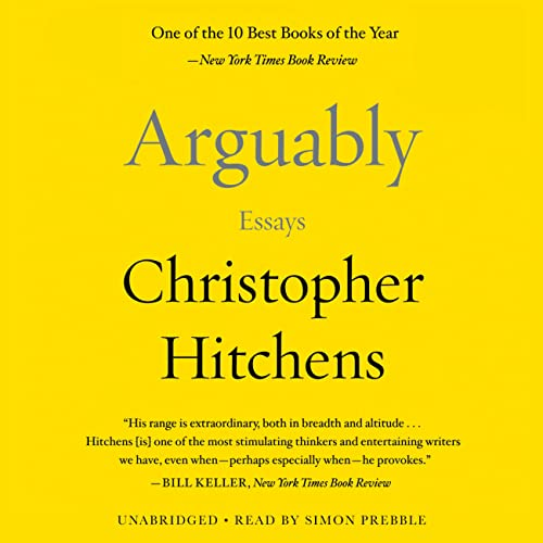 Arguably: Essays: Hitchens, Christopher