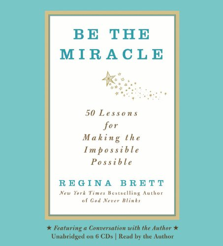 9781619693005: Be The Miracle: 50 Lessons for Making the Impossible Possible