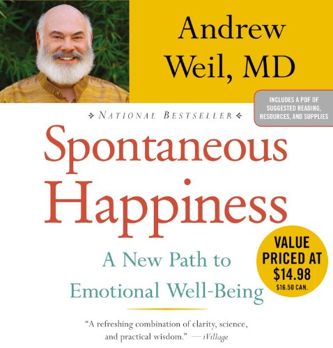 Spontaneous Happiness: A New Path to Emotional Well-Being: Weil, Andrew
