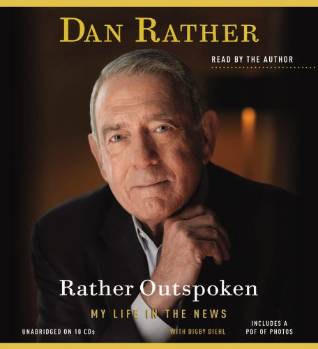 Rather Outspoken: My Life in the News: Dan Rather