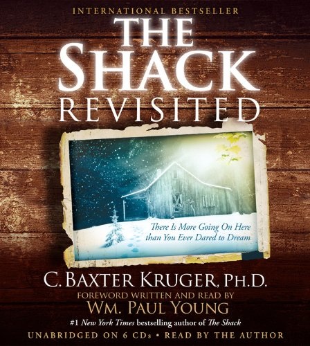 The Shack Revisited: There Is More Going on Here Than You Ever Dared to Dream: Kruger, C. Baxter