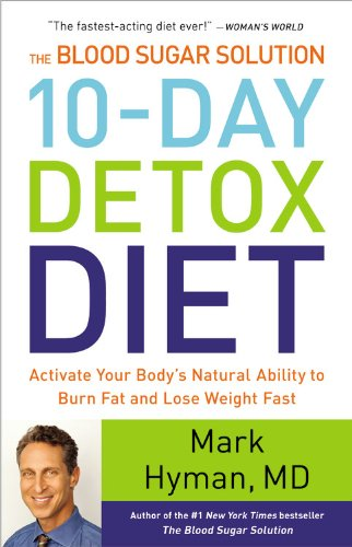 The Blood Sugar Solution 10-Day Detox Diet: Activate Your Body's Natural Ability to Burn Fat ...