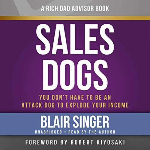 9781619697294: Rich Dad Advisors: SalesDogs: You Don't Have to Be an Attack Dog to Explode Your Income (Rich Dad's Advisors (Audio))