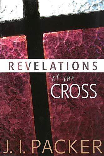 9781619700581: Revelations of the Cross (Collected Shorter Writings Of J I Packer)