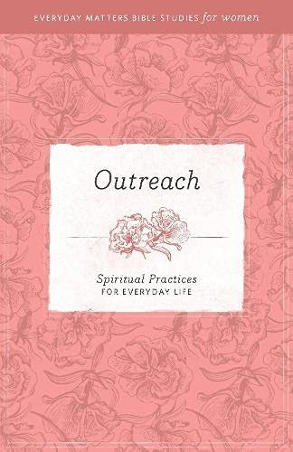 9781619701595: Outreach: Spiritual Practices for Everyday Life (Everyday Matters Bible Studies for Women)