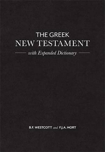 The Greek New Testament: With Expanded Dictionary: B. F. Westcott,