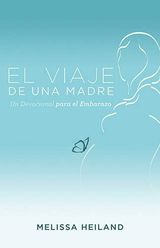 9781619704978: El viaje de una madre / The Journey of a Mother: Un Devocional Para El Embarazo (Spanish Edition)