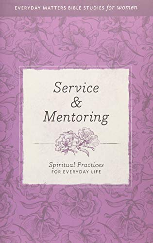 9781619705722: Service & Mentoring: Spiritual Practices for Everyday Life (Everyday Matters Bible Studies for Women)