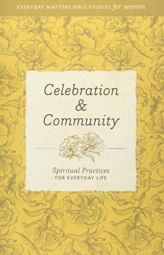 9781619705739: Celebration & Community: Spiritual Practices for Everyday Life (Everyday Matters Bible Studies for Women)