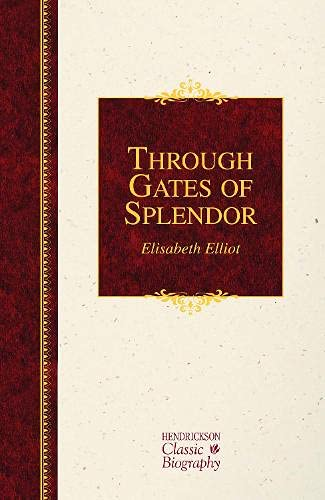 9781619706057: Through Gates of Splendor (Hendrickson Classic Biographies)