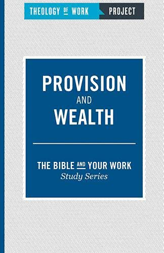 Provision and Wealth (Bible and Your Work Study): Theology of Work Project