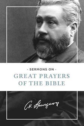 Sermons on Great Prayers of the Bible: Spurgeon, Charles Haddon