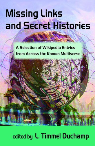 9781619760394: Missing Links and Secret Histories: A Selection of Wikipedia Entries from Across the Known Multiverse