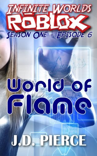 9781619781009: World of Flame: Season One - Episode 6 (Infinite Worlds ROBLOX) (Volume 6)