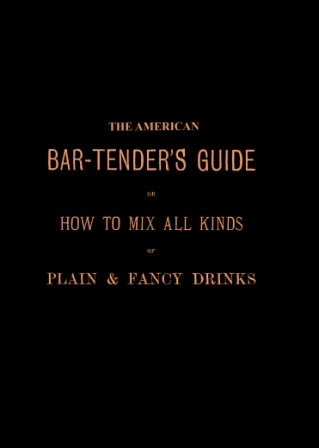 9781619810884: The American Bar-Tender's Guide, or, How to Mix All Kinds of Plain and Fancy Drinks