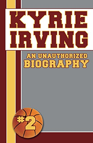 9781619843110: Kyrie Irving: Unauthorized Biographies