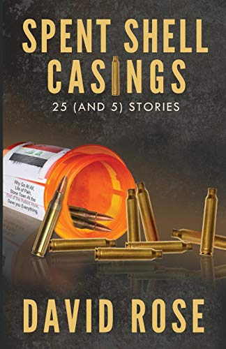 Spent Shell Casings: 25 (and 5) Stories: David Rose