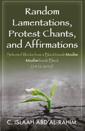 Random Lamentations, Protest Chants, and Affirmations: C Islaah Abd'al-Rahim