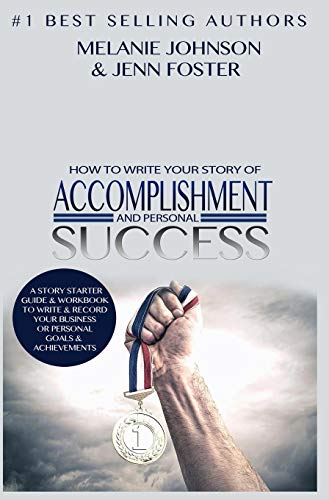 9781619847781: How To Write Your Story of Accomplishment And Personal Success: A Story Starter Guide & Workbook to Write & Record Your Business or Personal Goals & Achievements