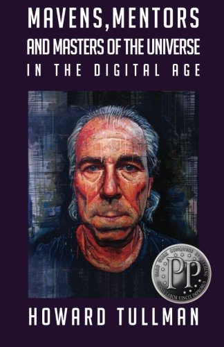 9781619849808: Mavens, Mentors and Masters of the Universe in the Digital Age: You Get What You Work For, Not What You Wish For (The Perspiration Principles) (Volume 3)