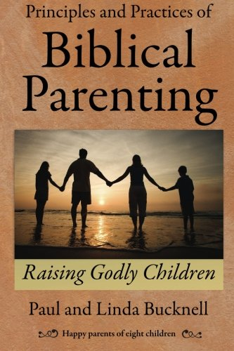 9781619930063: Principles and Practices of Biblical Parenting: Raising Godly Children