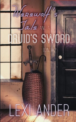 9781620048511: Werewolf's Tale and a Druid's Sword (I.O.N.) (Volume 2)