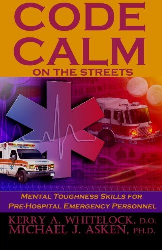 9781620061084: Code Calm on the Streets: Mental Toughness Skills for Pre-Hospital Emergency Personnel