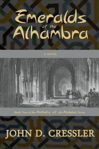 Emeralds of the Alhambra: Book One of the Anthems of al-Andalus Series: John D Cressler