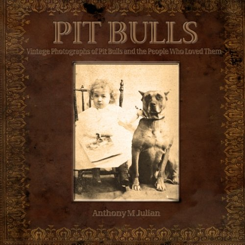 9781620062111: Pit Bulls: Vintage Photographs of Pit Bulls and the People Who Loved Them