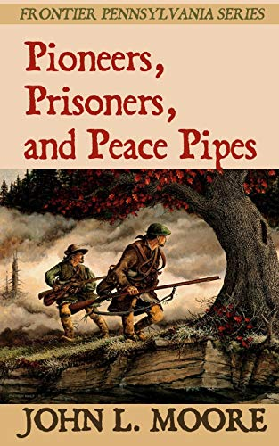 Pioneers, Prisoners, and Peace Pipes: True Stories about Settlers, Soldiers, Indians, and Outlaws...