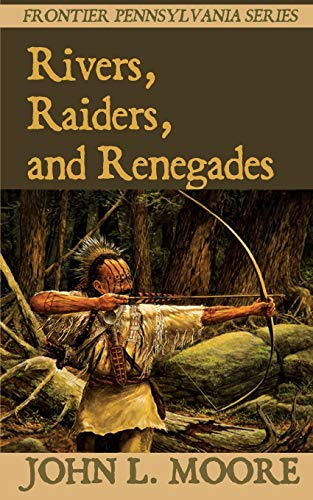 Rivers, Raiders, and Renegades: True Stories about Settlers, Soldiers, Indians, and Outlaws on th...