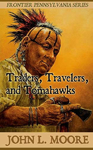 Traders, Travelers, and Tomahawks: True Stories about Settlers, Soldiers, Indians, and Outlaws on...