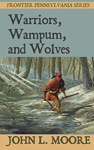 Warriors, Wampum, and Wolves: True Stories about Settlers, Soldiers, Indians, and Outlaws on the ...