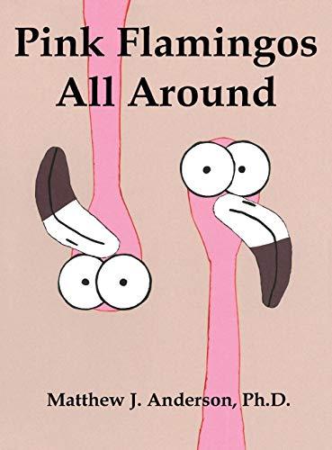 Pink Flamingos All Around: Anderson, Matthew J