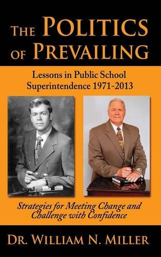 9781620066232: The Politics of Prevailing: Lessons in Public School Superintendence 1971-2013