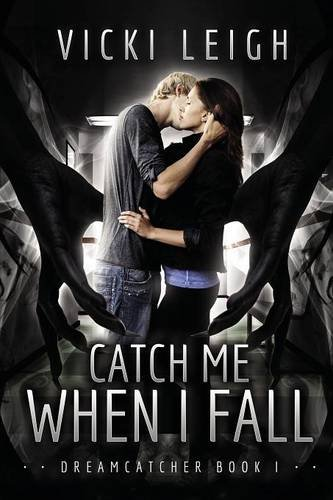 Catch Me When I Fall: Dreamcatcher, Book One: Leigh, Vicki