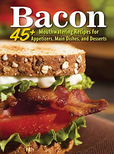 Bacon: 45+ Mouthwatering Recipes for Appetizers, Main Dishes, and Desserts (Hobby Farms Presents)