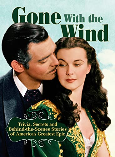 9781620081433: Gone With The Wind: Trivia, Secrets, and Behind-the-Scenes Stories of America's Greatest Epic