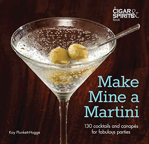 Make Mine a Martini: 130 Cocktails and Canapes for Fabulous Parties (Cigar & Spirits): ...
